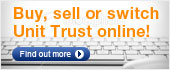 Buy, sell or switch Unit Trust online!